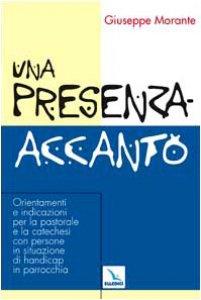 Copertina di 'Una presenza accanto. Orientamenti e indicazioni per la Pastorale e la Catechesi con persone in situazione di handicap in parrocchia'