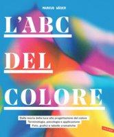 L' ABC del colore. Dalla teoria della luce alla progettazione del colore. Terminologia, psicologia e applicazione. Foto, grafici e tabelle cromatiche - Wager Markus