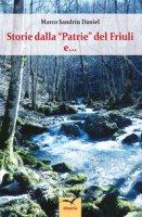 Storie dalla «Patrie» del Friuli e... - Sandrin Daniel Marco