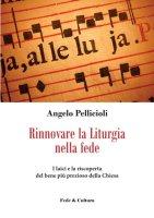 Rinnovare la Liturgia nella fede - Pellicioli Angelo