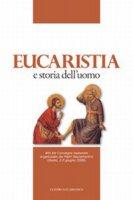 Eucaristia e storia dell'uomo. Atti del Convegno nazionale organizzato dai padri sacramentini (Assisi, 2-3 giugno 2006)