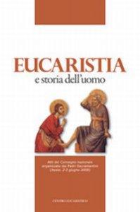 Copertina di 'Eucaristia e storia dell'uomo. Atti del Convegno nazionale organizzato dai padri sacramentini (Assisi, 2-3 giugno 2006)'