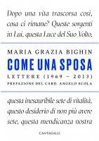 Come una sposa. Lettere (1969-2013) - Bighin Maria Grazia