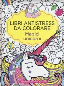 Copertina di 'Magici unicorni. Libri antistress da colorare'