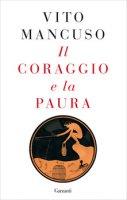 Il coraggio e la paura - Vito Mancuso