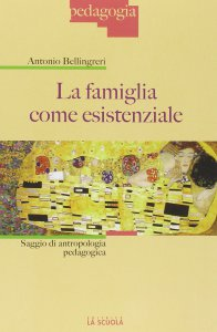 Copertina di 'Famiglia come esistenziale. Saggio di antropologia pedagogica. (La)'