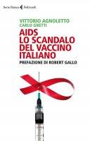 AIDS: lo scandalo del vaccino italiano - Vittorio Agnoletto, Carlo Gnetti