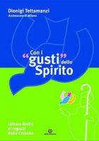 Con i «gusti» dello Spirito. Lettera-invito ai ragazzi della cresima - Tettamanzi Dionigi