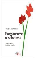 Imparare a vivere. Intervista con l'autore - Albisetti Valerio