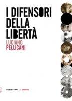 I difensori della libertà - Pellicani Luciano
