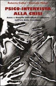 Copertina di 'Psico-intervista alla crisi. Ansie e disturbi individuali e collettivi nell'era della recessione'