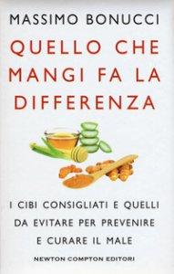 Copertina di 'Quello che mangi fa la differenza. I cibi consigliati e quelli da evitare per prevenire e curare il male'