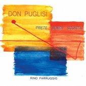 Don Puglisi. Prete senza scorta. CD - Rino Farruggio