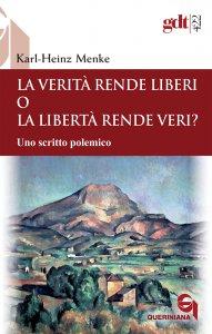 Copertina di 'La verità rende liberi o la libertà rende veri? Uno scritto polemico'