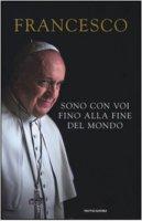 Sono con voi fino alla fine del mondo - Francesco (Jorge Mario Bergoglio)