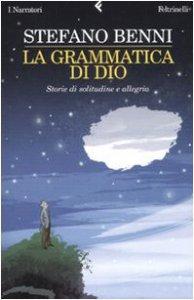 Copertina di 'La grammatica di Dio. Storie di solitudine e allegria'