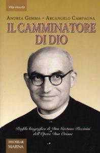Copertina di 'Il camminatore di Dio. Profilo biografico di Don Gaetano Piccinini dell'Opera Don Orione'