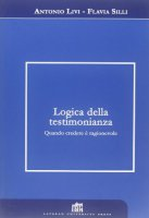 Logica della testimonianza - Livi Antonio-Stilli Flavia