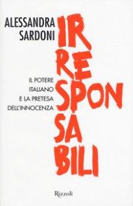 Copertina di 'Irresponsabili. Il potere italiano e la pretesa dell'innocenza'