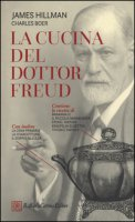 La cucina del dottor Freud - Hillman James, Boer Charles