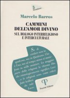 Cammini dell'amor divino. Sul dialogo interreligioso e interculturale - Barros Marcelo