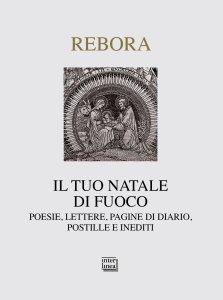 Copertina di 'Tuo Natale di fuoco. Poesie. lettere, pagine di diario, postille e inediti. (Il)'