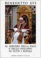 Al servizio della pace e dello sviluppo di tutti i popoli - Benedetto XVI