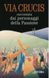 Copertina di 'Via crucis raccontata dai personaggi della Passione'