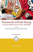Tuttomondo di Keith Haring. La nascita della street art a Pisa. 1989-2020