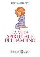 La vita spirituale del bambino - Tiziana Silletti