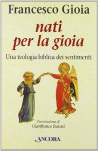Copertina di 'Nati per la gioia. Per una teologia biblica dei sentimenti'