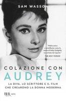 Colazione con Audrey. La diva, lo scrittore e il film che crearono la donna moderna - Wasson Sam