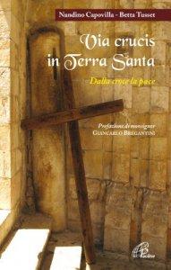 Copertina di 'Via crucis in Terra Santa. Dalla croce alla pace'