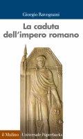 La caduta dell'impero romano - Giorgio Ravegnani