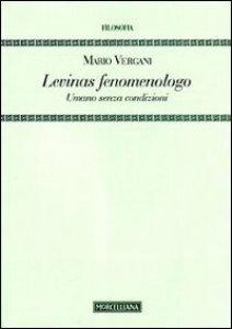 Copertina di 'Levinas fenomenologo. Umano senza condizioni'