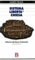 Sistema, libertà, Chiesa. Istituzione del Nuovo Testamento - Pikaza Xabier