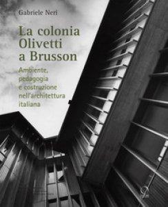 Copertina di 'La colonia Olivetti di Brusson. Ambiente, pedagogia e costruzione nell'architettura italiana'
