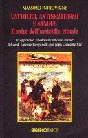 Cattolici, antisemitismo e sangue. Il mito dell'omicidio rituale - Introvigne Massimo