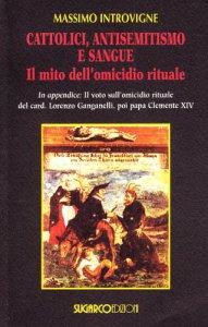 Copertina di 'Cattolici, antisemitismo e sangue. Il mito dell'omicidio rituale'