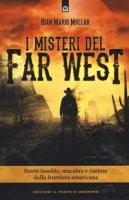 I misteri del Far West. Storie insolite, macabre e curiose dalla frontiera americana - Mollar Gian Mario