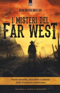 Copertina di 'I misteri del Far West. Storie insolite, macabre e curiose dalla frontiera americana'