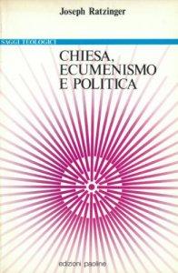 Copertina di 'Chiesa, ecumenismo e politica. Nuovi saggi di ecclesiologia'