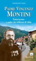 Padre Vincenzo Montini. Francescano e padre dei lebbrosi di Libia - Taroni Massimiliano