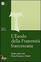 L' Esodo della fraternità francescana. Studio sugli scritti di San Francesco d'Assisi - Massacesi Lorenzo