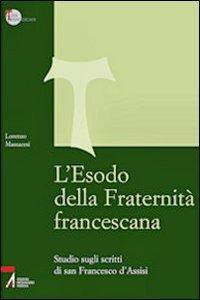 Copertina di 'L' Esodo della fraternità francescana. Studio sugli scritti di San Francesco d'Assisi'