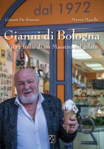 Copertina di 'Gianni di Bologna. Vita e follie di un maestro del gelato'