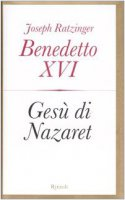 Gesù di Nazaret - Vol. 1 - Benedetto XVI