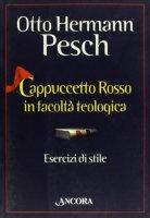 Cappuccetto Rosso in facoltà teologica. Esercizi di stile - Pesch Otto H.