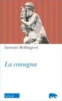 La consegna - Antonio Bellingreri