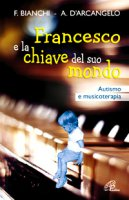 Francesco e la chiave del suo mondo - Franca Bianchi, Antonia D'Arcangelo